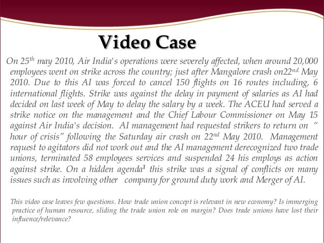 Video CaseOn 25th may 2010, Air Indias operations were severely affected, when around 20,000 employees went on strike acro...