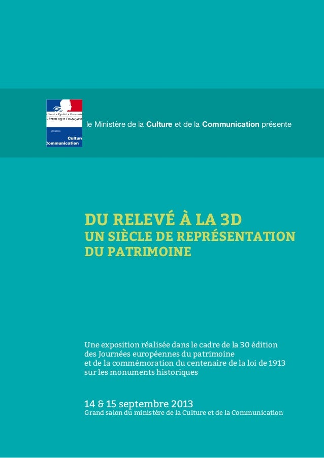 le Ministère de la Culture et de la Communication présente DU RELEVÉ À LA 3D UN SIÈCLE DE REPRÉSENTATION DU PATRIMOINE Une...