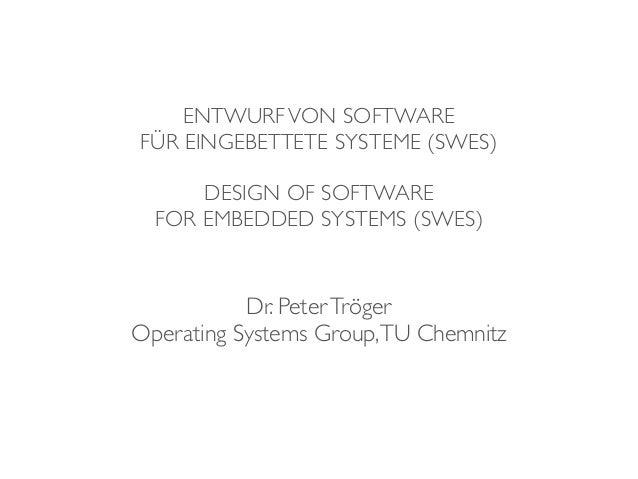 ENTWURFVON SOFTWARE  FÜR EINGEBETTETE SYSTEME (SWES) DESIGN OF SOFTWARE  FOR EMBEDDED SYSTEMS (SWES) Dr. PeterTröger Op...