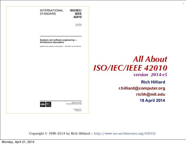 Copyright © 1998–2014 by Rich Hilliard :: http://www.iso-architecture.org/42010/ 1 Rich Hilliard r.hilliard@computer.org r...