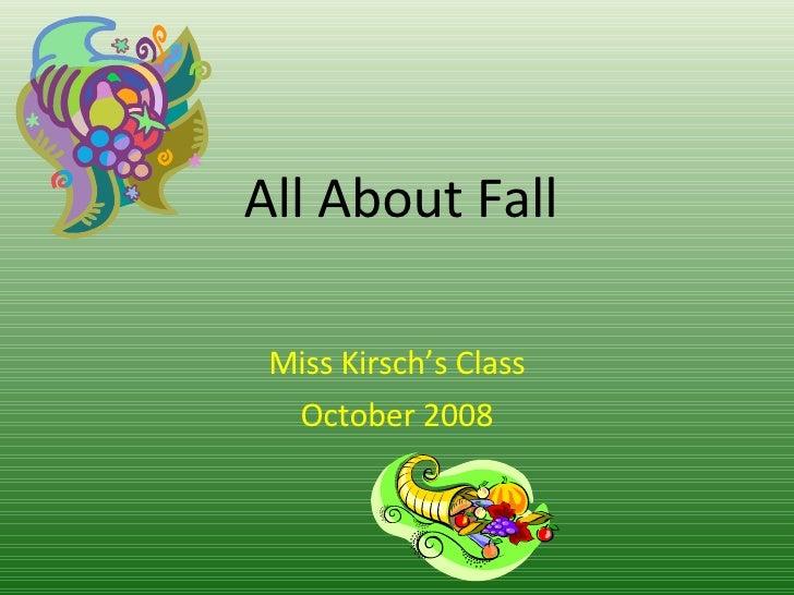 All About Fall Miss Kirsch's Class October 2008