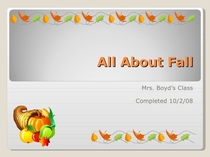 All About Fall Mrs. Boyd's Class Completed 10/2/08