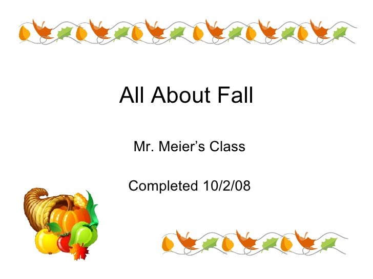 All About Fall Mr. Meier's Class Completed 10/2/08