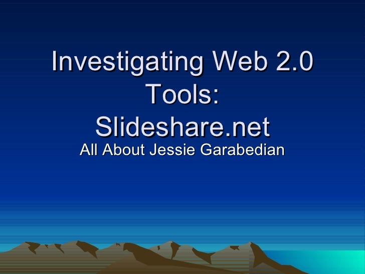 Investigating Web 2.0 Tools: Slideshare.net All About Jessie Garabedian