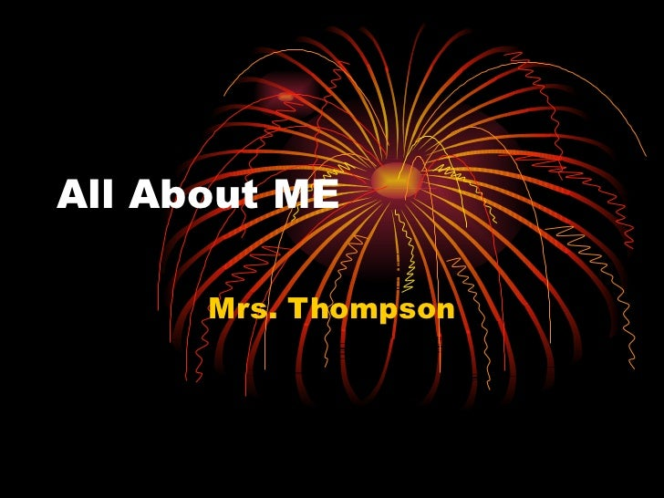 All About ME Mrs. Thompson