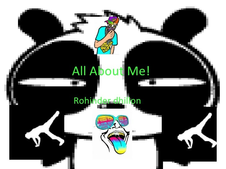 All About Me! Rohinder dhillon