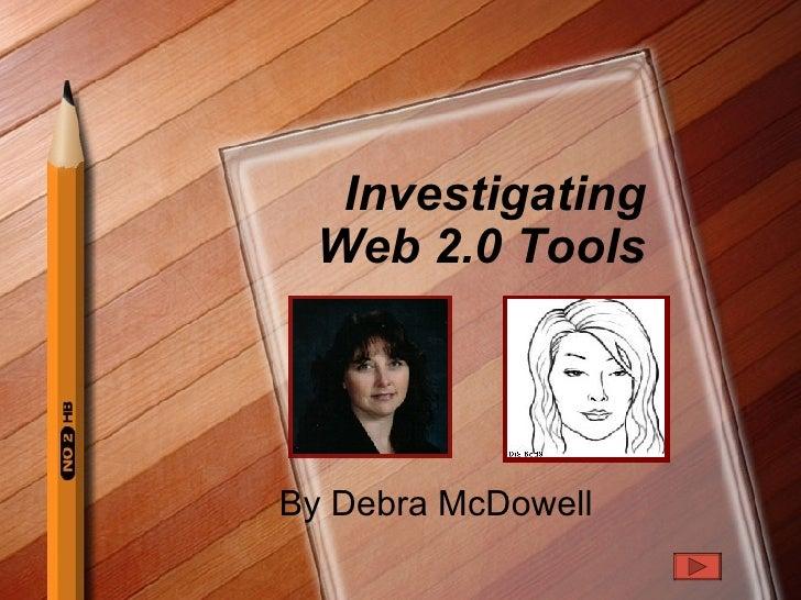 Investigating Web 2.0 Tools By Debra McDowell