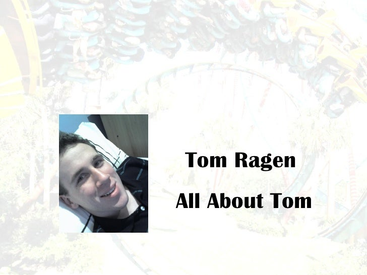 Tom Ragen  All About Tom