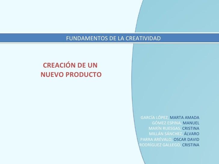 FUNDAMENTOS DE LA CREATIVIDAD CREACIÓN DE UN  NUEVO PRODUCTO GARCÍA LÓPEZ,  MARTA AMADA GÓMEZ ESPINA,  MANUEL MARÍN RUESGA...