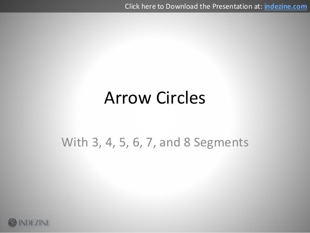 Arrow Circles With 3, 4, 5, 6, 7, and 8 Segments Click here to Download the Presentation at: indezine.com