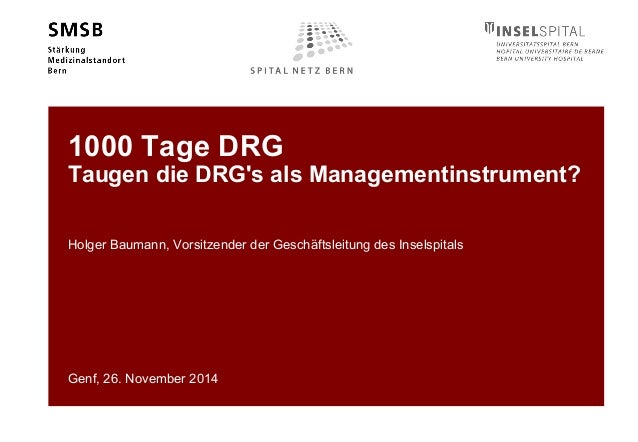 1000 Tage DRG  Taugen die DRG's als Managementinstrument?  Holger Baumann, Vorsitzender der Geschäftsleitung des Inselspit...