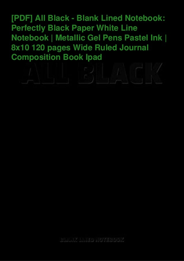 [PDF] All Black - Blank Lined Notebook: Perfectly Black Paper White Line Notebook | Metallic Gel Pens Pastel Ink | 8x10 12...