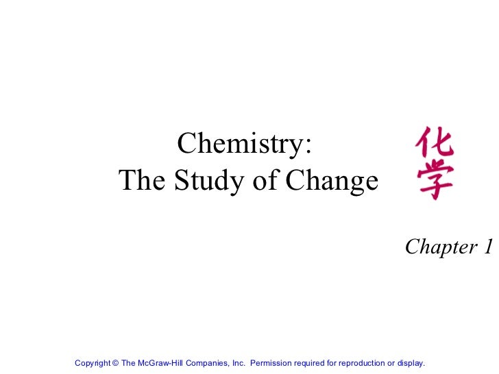Chemistry:  The Study of Change Chapter 1 Copyright© The McGraw-Hill Companies, Inc. Permission required for reproductio...