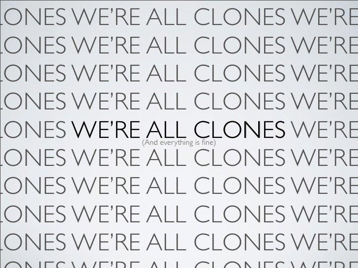 LONES WE'RE ALL CLONES WE'RE LONES WE'RE ALL CLONES WE'RE LONES WE'RE ALL CLONES WE'RE LONES WE'RE ALL CLONES WE'RE LONES ...