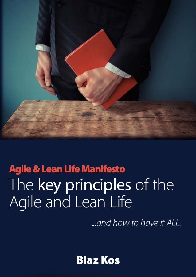 Agile&LeanLifeManifesto The key principles of the Agile and Lean Life ...and how to have it ALL. Blaz Kos www.AgileLeanLif...