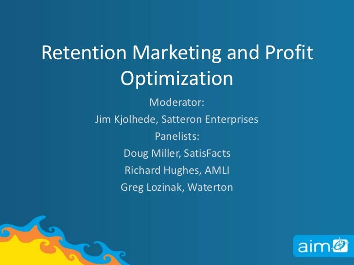 Retention Marketing and Profit Optimization<br />Moderator:<br />Jim Kjolhede, Satteron Enterprises<br />Panelists:<br />D...