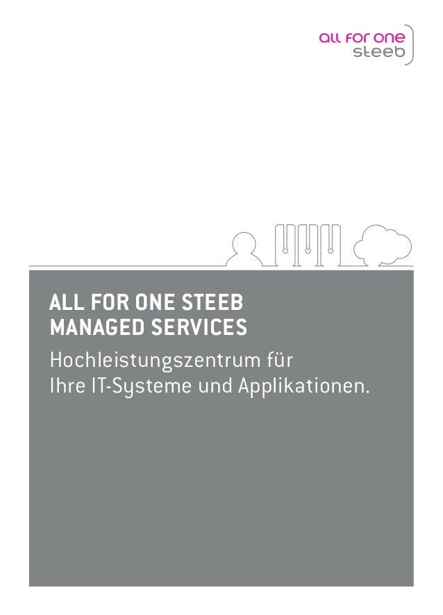 ALL FOR ONE STEEB MANAGED SERVICES Hochleistungszentrum für Ihre IT-Systeme und Applikationen.