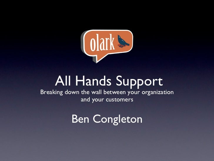 All Hands SupportBreaking down the wall between your organization              and your customers           Ben Congleton
