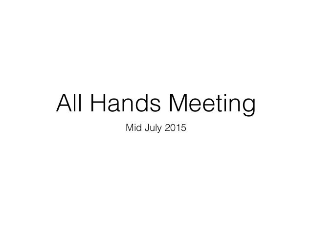 All Hands Meeting Mid July 2015