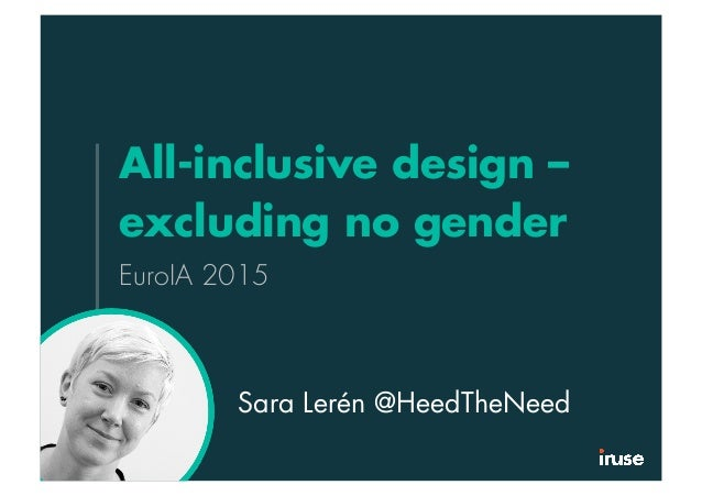 All-inclusive design – excluding no gender EuroIA 2015 Sara Lerén @HeedTheNeed