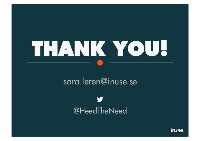 THANK YOU! sara.leren@inuse.se @HeedTheNeed