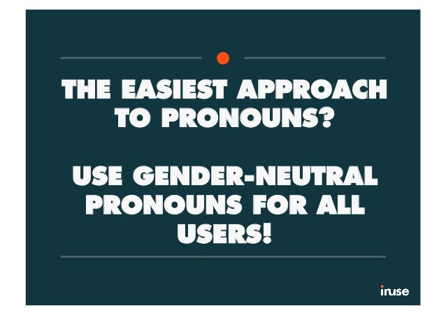 THE EASIEST APPROACH TO PRONOUNS? USE GENDER-NEUTRAL PRONOUNS FOR ALL USERS!
