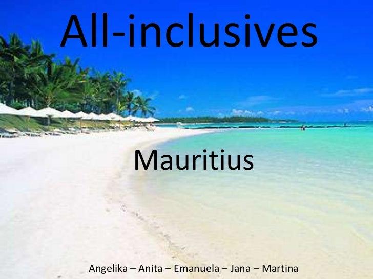 All-inclusives          Mauritius Angelika – Anita – Emanuela – Jana – Martina