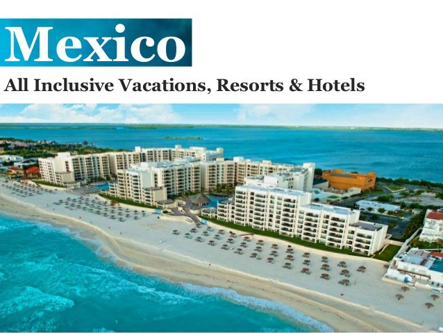 All Inclusive Vacations Resorts Hotels In Mexico