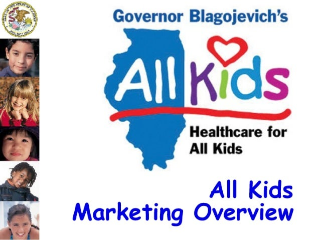 Governor B| agojevich's       Healthcare for All Kids  All Kids ' Marketing Overview