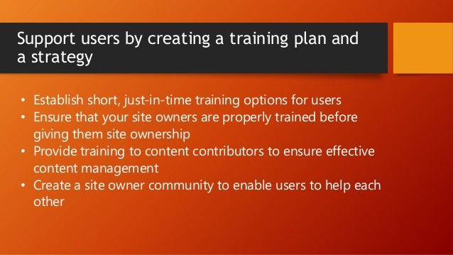 Ensure ongoing success by creating a user support plan and strategy • Establish a contact person for every page • Establis...