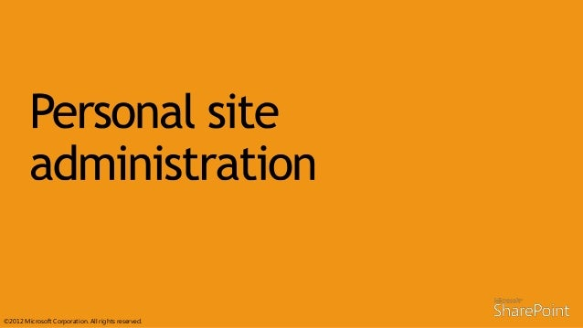 • Provides a single place for users to create, share, collaborate and follow important documents • In 2013 Personal Sites ...