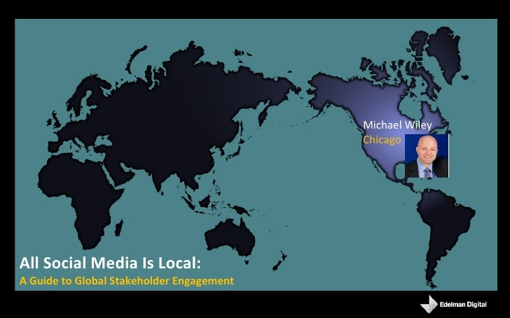 Michael Wiley Chicago All Social Media Is Local: A Guide to Global Stakeholder Engagement