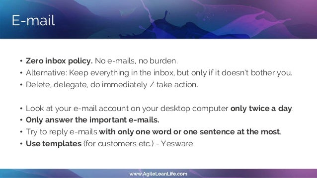 If you want to have fewer messages in your inbox, send and answer fewer e-mails.