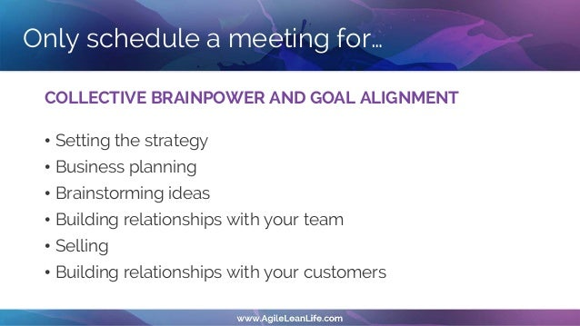 How to run a successful meeting 1. Ask yourself, can we do it over phone, e-mail etc.? 2. Minimize logistics and motion 3....