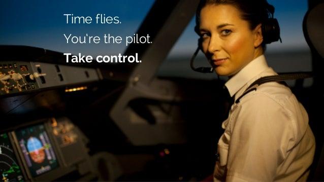 Time flies. You're the pilot. Take control.
