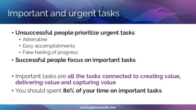 Organizing your tasks – Core lists • Vision List • The 100 Days List • Personal Sprint Backlog (14 days) • Daily 3T list f...