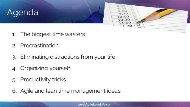 Agenda 1. The biggest time wasters 2. Procrastination 3. Eliminating distractions from your life 4. Organizing yourself 5....