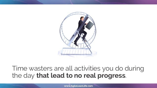 Time wasters are all activities you do during the day that lead to no real progress.