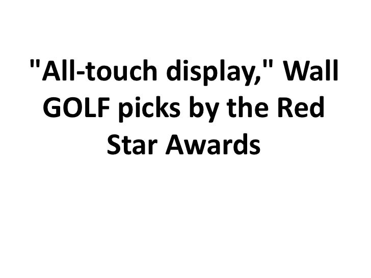 """""""All-touch display,"""" Wall GOLF picks by the Red       Star Awards"""