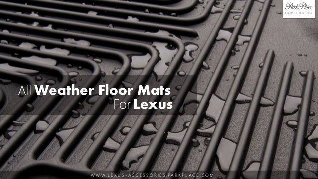 All Weather Floor Mats For Lexus W W W. L E X U S   A C C E S S O R I E S .  PA R K P L A C E .