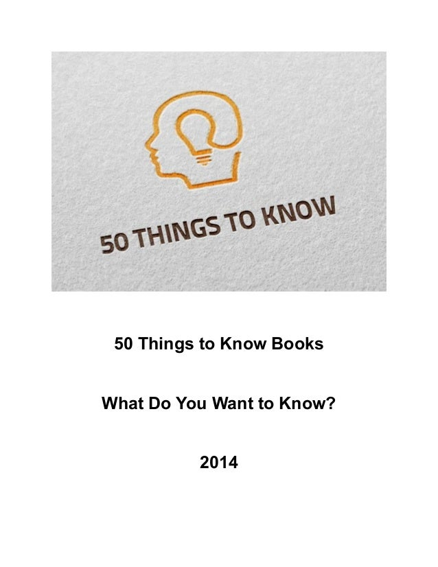50 Things to Know Books What Do You Want to Know? 2014