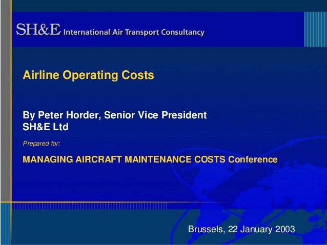 By Peter Horder, Senior Vice President  SH&E Ltd  Brussels, 22 January 2003  Airline Operating Costs  Prepared for:  MANAG...