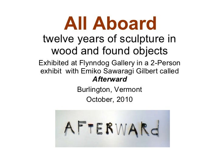 All Aboard twelve years of sculpture in wood and found objects Exhibited at Flynndog Gallery in a 2-Person exhibit  with E...