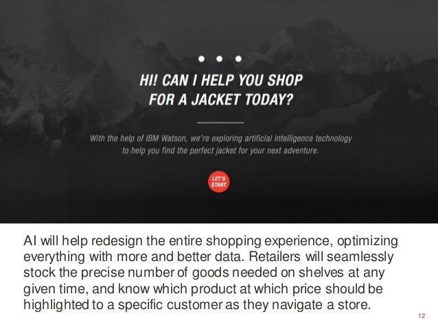 12 AI will help redesign the entire shopping experience, optimizing everything with more and better data. Retailers will s...