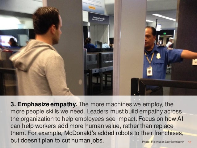 16 3. Emphasize empathy. The more machines we employ, the more people skills we need. Leaders must build empathy across th...