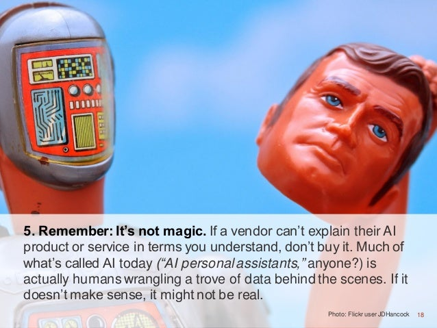 18Photo: Flickr user JDHancock 5. Remember: It's not magic. If a vendor can't explain their AI product or service in terms...