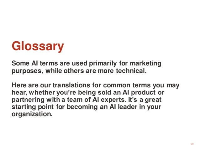19 Glossary Some AI terms are used primarily for marketing purposes, while others are more technical. Here are our transla...