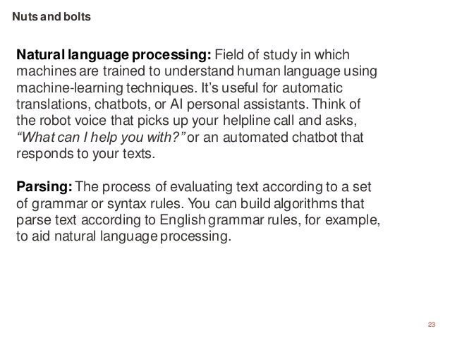 23 Natural language processing: Field of study in which machines are trained to understand human language using machine-le...