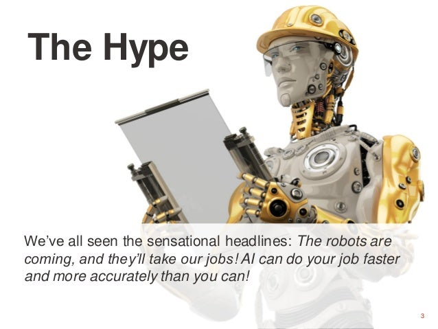 3 We've all seen the sensational headlines: The robots are coming, and they'll take our jobs! AI can do your job faster an...
