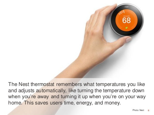 6 The Nest thermostat remembers what temperatures you like and adjusts automatically, like turning the temperature down wh...
